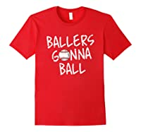 Funny Baseball Ballers Gonna Ball Cool Gift Shirts Red