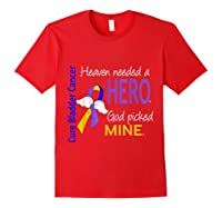 Bladder Cancer Heaven Needed A Hero God Picked Mine Shirts Red