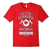 S Soy Un Papa Chiapaneco Como Un Papa Normal Pero Mas Chingon T-shirt Red