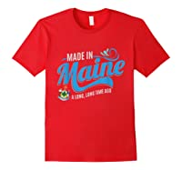 Made In Maine A Long Long Time Ago State Souvenir Gift Shirts Red
