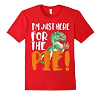 Thanksgiving I'm Just Here For The Pie, Dinosaur Funny Gift Shirts Red