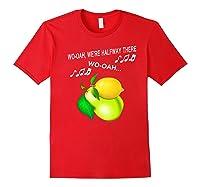 Woah We're Half Way There Woah Lemon On A Pear Funny Meme Shirts Red