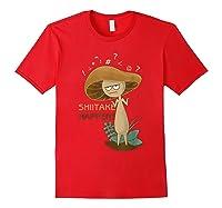 Shiitake Happens Mushrooms Biology Pun T-shirt Red