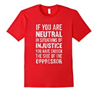 If You Are Neutral In Situations Injustice Oppressor Shirts Red