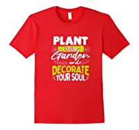 Gardeners Quote Plant Your Garden And Decorate Your Soul Shirts Red