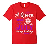 Queen Was Born In July Happy Birthday For Girl Shirts Red