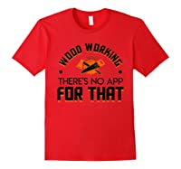 Woodworking Theres No App For That Job Pride Shirt Red