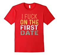 Funny Swinger Shirt Retro I Fuck On The First Date T-shirt Red