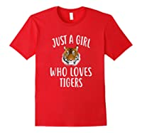 Just A Girl Who Loves Tigers Funny Tiger Shirts Red
