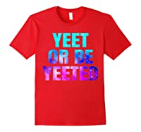 Yeet Or Be Yeeted Funny Dank Meme Cool Trending Saying Shirts Red