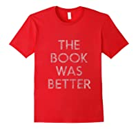 The Book Was Better Shirts Red