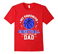 My Favorite Basketball Player Calls Me Dad Shirts Red