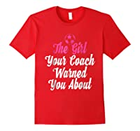 Soccer Girl Your Coach Warned About S Sports Shirts Red
