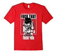 Forgive Forget Fuck That And Fuck You Profanity Quote Shirts Red
