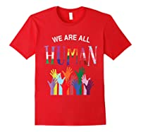 We Are All Human For Pride Transgender, Gay And Pansexual T-shirt Red