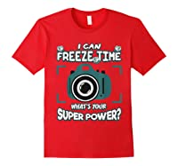 Can Freeze Time What's Your Super Hero Power Photographer Shirts Red