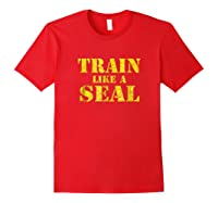 Like A Navy Seal Navy Seal Armed Forces Shirts Red