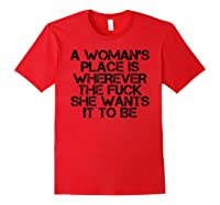 Woman\\\'s Place Is Wherever She Wants Funny Feminist Gift Idea T-shirt Red