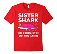 Sister Shark Like A Normal Sister Only More Jawsome Gift T-shirt Red