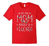 The Best Kind Of Mom Raises A Tea T Shirt Gift For Mama Red