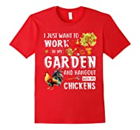 I Just Want To Work In My Garden And Hang Out With Chickens T-shirt Red