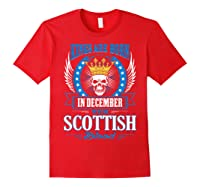 Kings Are Born In December With Scottish Blood Shirts Red