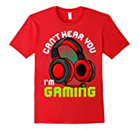Can\\\'t Hear You I\\\'m Gaming Gamer Gamers Funny Saying T-shirt Red