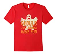 Ghouls Just Wanna Have Fun Halloween Ghost Shirts Red