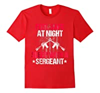 Feel Safe At Night Sleep With A Sergean Shirts Red