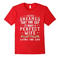 I Never Dreamed I\\\'d Marry A Perfect Wife T-shirt Funny Gift Red