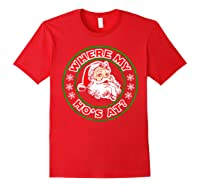 Naughty Christmas Santa Where My Ho's A Shirts Red