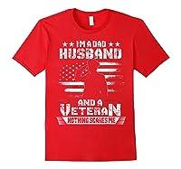 Dad Husband Veteran Nothing Scares Me American Flag Shirts Red