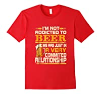 I'm Not Addicted To Beer Funny Beer Addicted Drinking Shirts Red