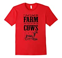 Just Want To Farm And Hang Out With My Cows Cattle Farm Dk Shirts Red