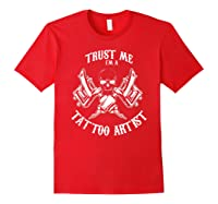 Funny Tattoo Apparel Trust Me I\\\'m A Tattoo Artist T-shirt Red