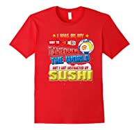 On My Way To Takeover The World But I Got Distracted Sushi Premium T-shirt Red
