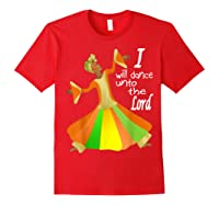 Praise Dance, I Will Dance Unto The Lord Inspirational Shirts Red