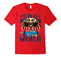 Life Is Better At The Beach Holidays Summer Vacation Ocean Shirts Red