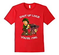 Shut Up Liver Youre Fine St Patricks Day Gifts Shirts Red