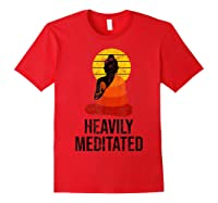 Funny Yoga Quote For Heavily Over Meditated Buddha Shirts Red