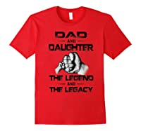 Dad And Daughter The Legend And The Legacy Shirts Red
