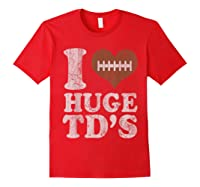 Football I Love Huge Td's Funny Quotes Humor Sayings Shirts Red