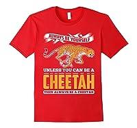 Cheetah Cheetah Tshrirt Always Be Yourself Shirts Red