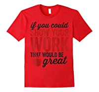 Funny Math Tea If You Could Just Show Your Work Shirts Red