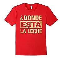 Donde Esta La Leche Where Is The Milk Shirts Red