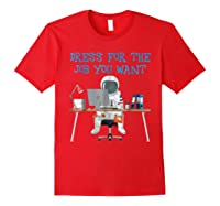 Dress For The Job You Wan Funny Astronaut Shirts Red