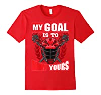 My Goal Is To Deny Yours Lacrosse Goalie & Defender T-shirt Red