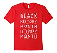 Black History Month Is Every Month African American Pride T-shirt Red