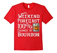 Weekend Forecast 100 Percent Of Bourbon Whiskey Shirts Red