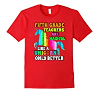 Fifth Grade Teas Are Magical Like A Unicorn Only Better Shirts Red